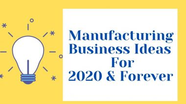Easy to Start Manufacturing Business Ideas For 2020