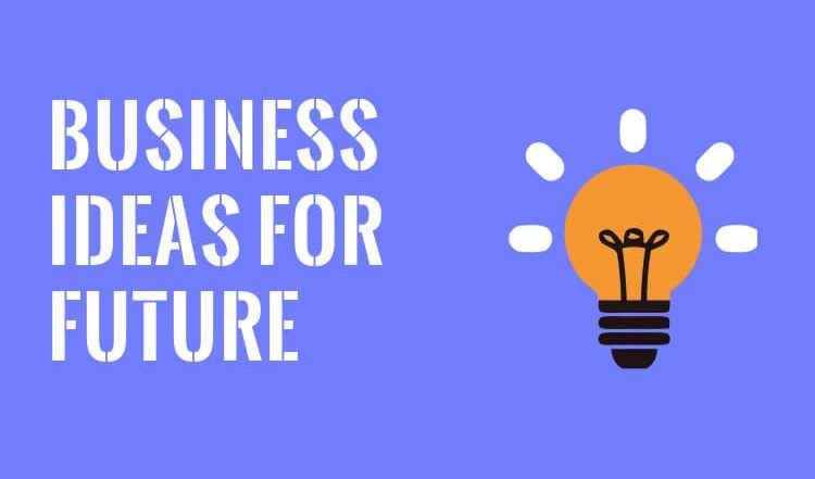 3 Futuristic Business Ideas for 2021 and Beyond!