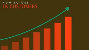 Get 1000 Customers first: बिज़नेस की शुरूआत में ऐसे मिलेंगे 1000 कस्टमर्स