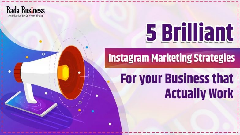 5 Brilliant Instagram Marketing Strategies For Your Business That Actually Work!