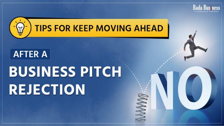 Tips for Keep Moving Ahead after a Business Pitch Rejection: अगर बिज़नेस प्रपोज़ल में होते हैं फेल तो इस तरह से बढ़ाएं अपने बिज़नेस को आगे