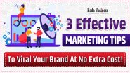3 Effective Marketing Tips To Make Your Brand Viral At No Extra Cost!