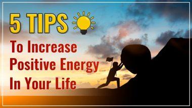 5 Tips To Increase Positive Energy In Your Life: जीवन में पोजिटिव एनर्जी को बढ़ाते हैं यह पांच तरीके