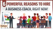 6 Powerful Reasons to Hire a Business Coach, Right Now!
