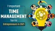 7 Important Time Management Tips For Entrepreneurs In 2021!