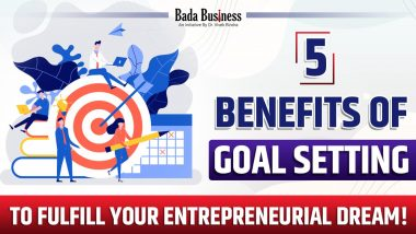 5 Benefits Of Goal Setting To Fulfill Your Entrepreneurial Dream!