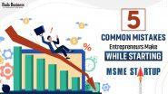 5 Common Mistakes Entrepreneurs Make While Starting MSME Startup!