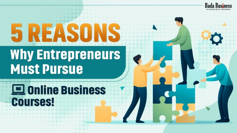5 Reasons Why Entrepreneurs Must Pursue Online Business Courses!