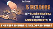 5 Reasons Why Franchise Business In India Is A Golden Opportunity For Entrepreneurs & Solopreneurs!