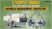 5 Simple Things That Will Make You The Best Business Management Consultant In India