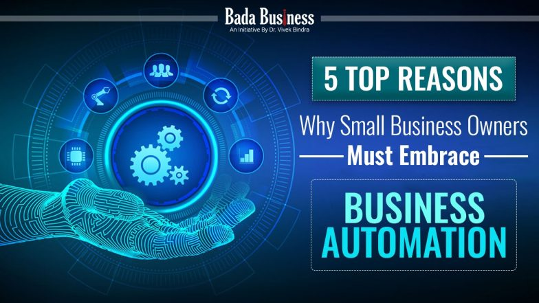5 Top Reasons Why Small Business Owners Must Embrace Business Automation