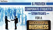 6 Proven Corporate Etiquette Strategies For A Successful Business