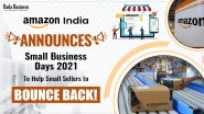 Amazon India Announces Small Business Days 2021 To Help Small Sellers To Bounce Back!
