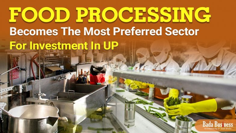 Food Processing Becomes The Most Preferred Sector For Investment In UP
