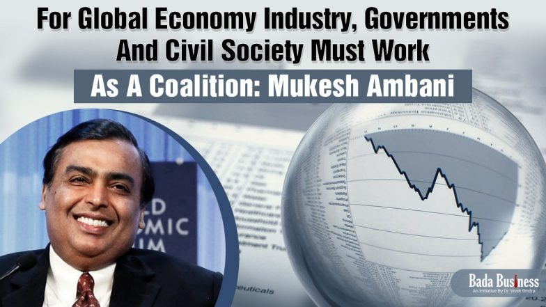 For Global Economy Industry, Governments And Civil Society Must Work As A Coalition: Mukesh Ambani