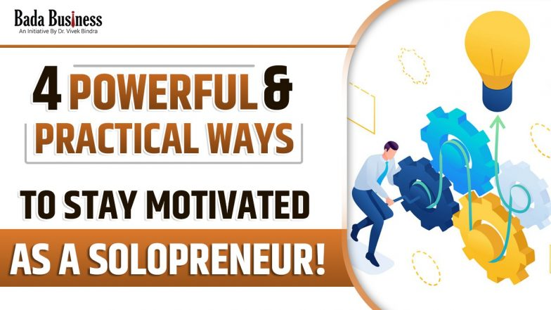 Four Powerful & Practical Ways To Stay Motivated As A Solopreneur!