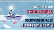 How To Overcome 3 Challenges That Every Solopreneur Faces During Business Journey!