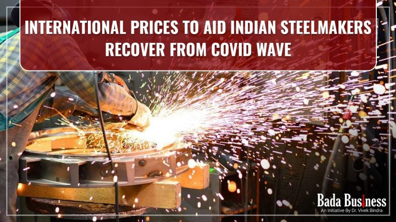 ICRA: International Prices Are Expected To Aid Indian Steelmakers Tide Over The Second Covid-19 Wave