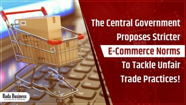The Central Government Proposes Stricter E-commerce Norms To Tackle Unfair Trade Practices!