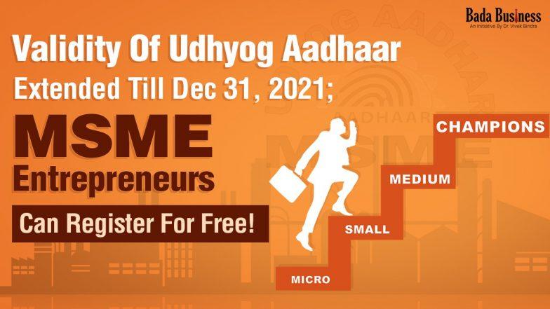 Validity Of Udhyog Aadhaar Extended Till Dec 31, 2021; MSME Entrepreneurs Can Register For Free!