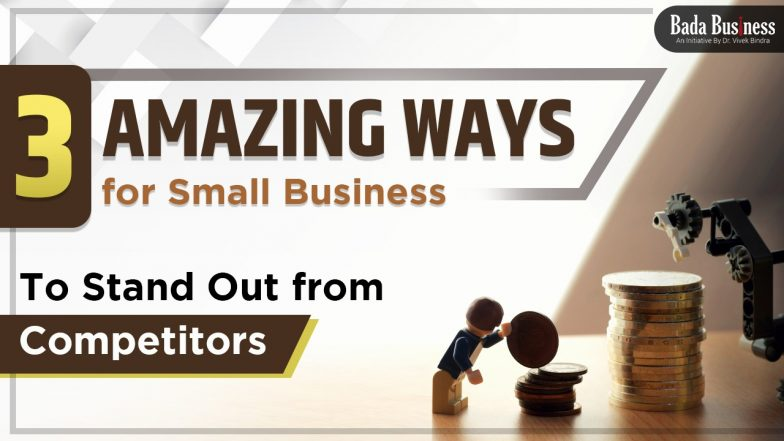 3 Amazing Ways For Small Business To Stand Out From Competitors