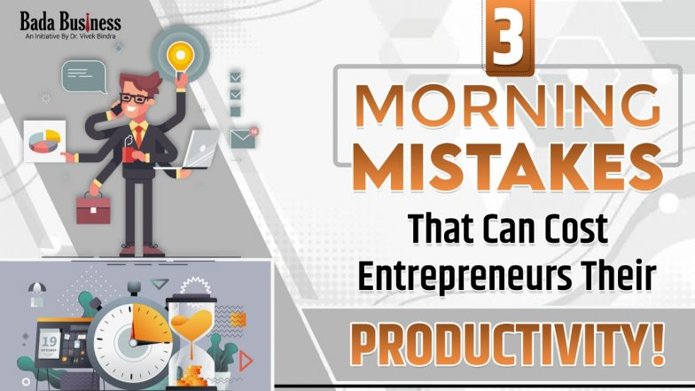 3 Morning Mistakes That Can Cost Entrepreneurs Their Productivity!