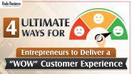 """4 Ultimate Ways For Entrepreneurs To Deliver a """"WOW"""" Customer Experience!"""