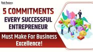 5 Commitments Every Successful Entrepreneur Must Make For Business Excellence!