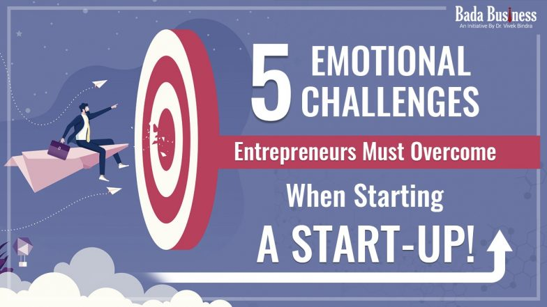 5 Emotional Challenges Entrepreneurs Must Overcome When Starting a Start-up!