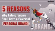 5 Reasons Why Entrepreneurs Shall have a Powerful Personal Brand!