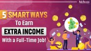 5 Smart Ways To Earn Extra Income With A Full-Time Job!
