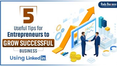 5 Useful Tips For Entrepreneurs To Grow Successful Business Using LinkedIn!