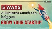 5 Ways A Business Coach Can Help You Grow Your Startup!