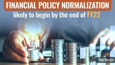 Financial Policy Normalization Likely To Begin By The End Of FY22
