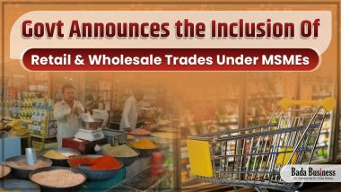 Govt Announces The Inclusion Of Retail & Wholesale Trades Under MSMEs