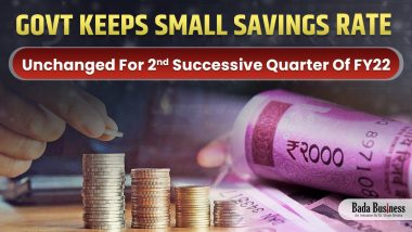 Govt Keeps Small Savings Rate Unchanged For 2nd Successive Quarter Of FY22!