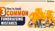 How To Avoid 3 Common Fundraising Mistakes Entrepreneurs Make That Can Sink A Business!