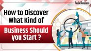 How To Discover What Kind Of Business Should You Start?