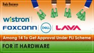 Wistron, Lava, Foxconn, Dell Among 14 To Get Approval Under PLI Scheme For IT Hardware