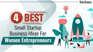4 Best Small Startup Business Ideas For Women Entrepreneurs