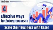 4 Effective Ways For Entrepreneurs To Scale Their Business With Ease!