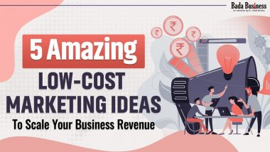 5 Amazing Low-Cost Marketing Ideas To Scale Your Business Revenue