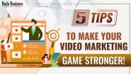 5 Tips To Make Your Video Marketing Game Stronger!