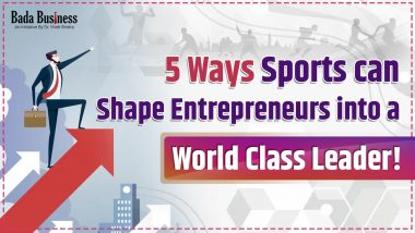 5 Ways Sports Can Shape Entrepreneurs Into A World Class Leader!