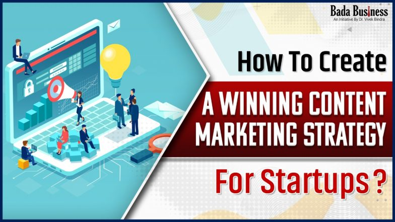 How To Create A Winning Content Marketing Strategy For Startups?