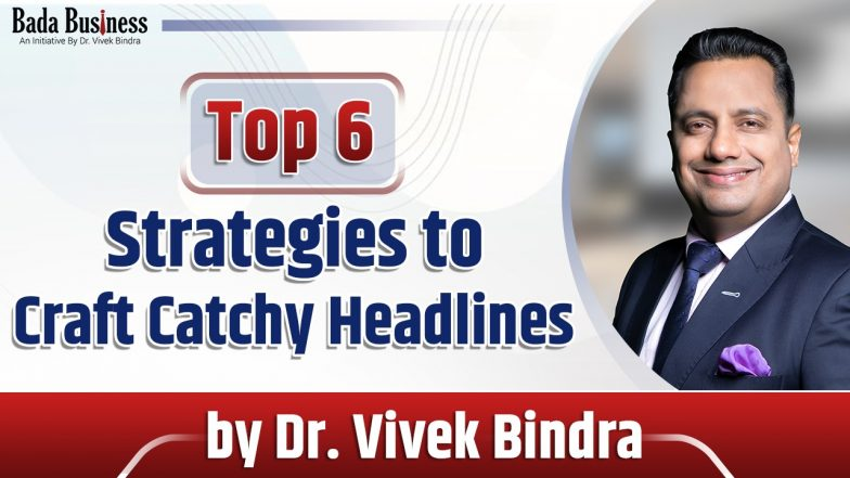 Top 6 Strategies To Craft Catchy Headlines By Dr. Vivek Bindra