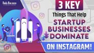 3 Key Things That Help Startup Businesses Dominate On Instagram!