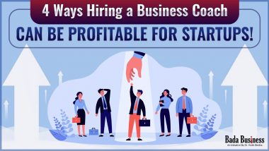 4 Ways Hiring A Business Coach Can Be Profitable For Startups!