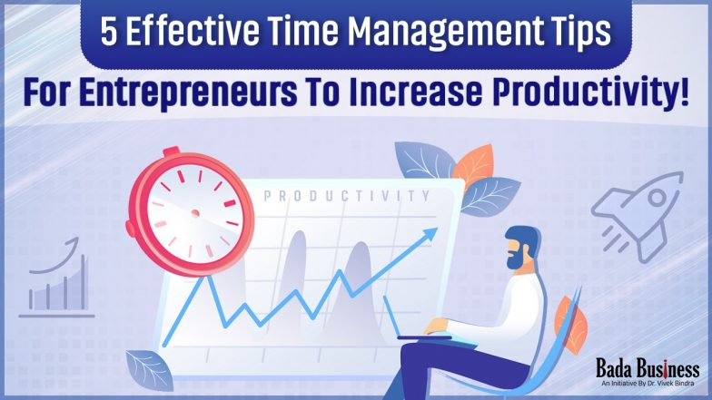 5 Effective Time Management Tips For Entrepreneurs To Increase Productivity!