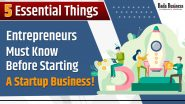 5 Essential Things Entrepreneurs Must Know Before Starting a Startup Business!